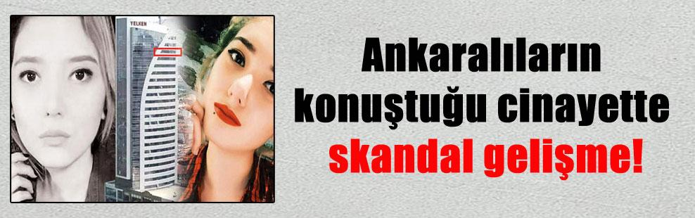 Ankaralıların konuştuğu cinayette skandal gelişme!