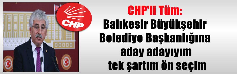 CHP'li Tüm: Balıkesir Büyükşehir Belediye Başkanlığına aday adayıyım tek şartım ön seçim