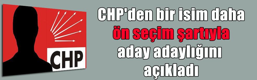 CHP'den bir isim daha ön seçim şartıyla aday adaylığını açıkladı
