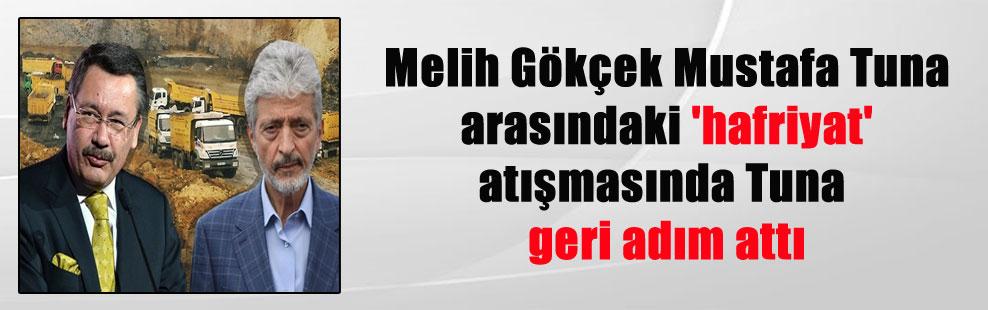 Melih Gökçek Mustafa Tuna arasındaki 'hafriyat' atışmasında Tuna geri adım attı