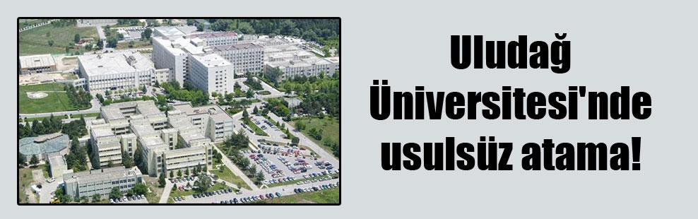 Uludağ Üniversitesi'nde usulsüz atama!