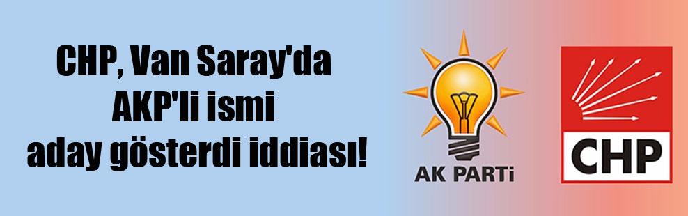 CHP, Van Saray'da AKP'li ismi aday gösterdi iddiası!