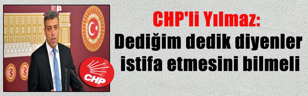 CHP'li Yılmaz: Dediğim dedik diyenler istifa etmesini bilmeli