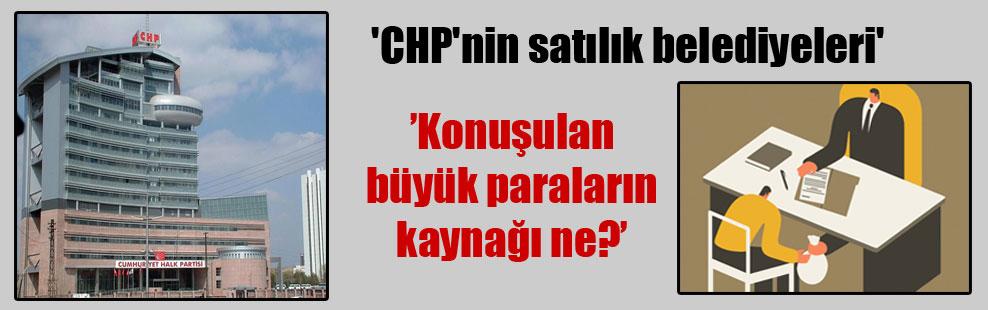 'CHP'nin satılık belediyeleri'