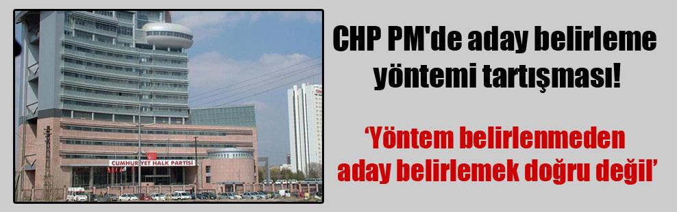 CHP PM'de aday belirleme yöntemi tartışması!