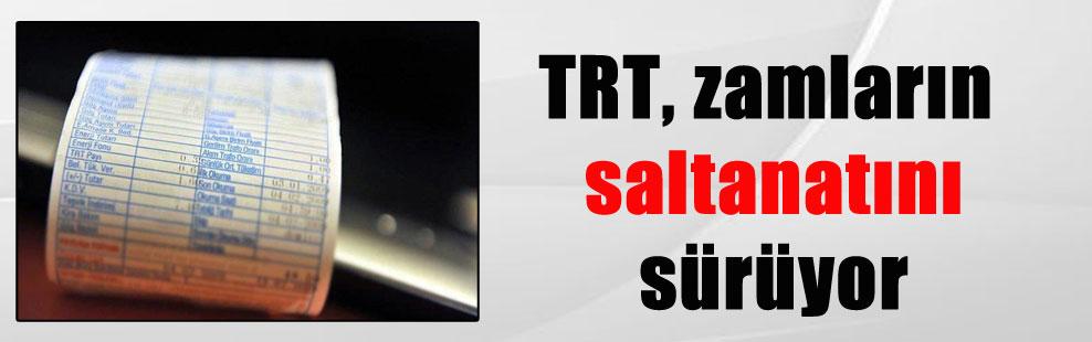 TRT, zamların saltanatını sürüyor