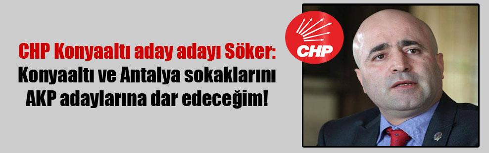 CHP Konyaaltı aday adayı Söker: Konyaaltı ve Antalya sokaklarını AKP adaylarına dar edeceğim!