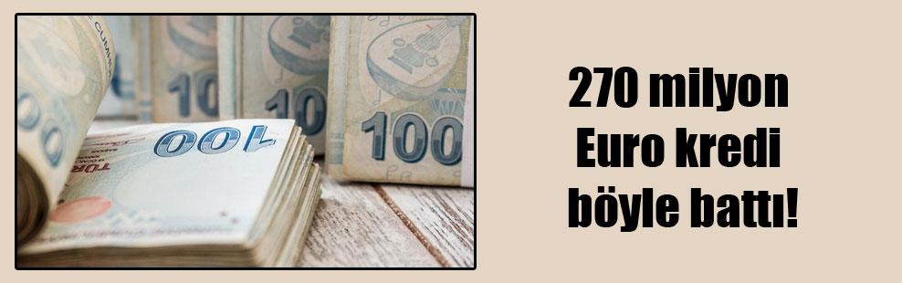 270 milyon Euro kredi böyle battı!