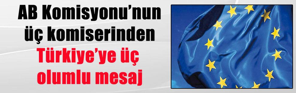 AB Komisyonu'nun üç komiserinden Türkiye'ye üç olumlu mesaj