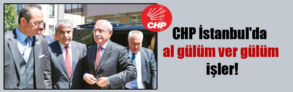 CHP İstanbul'da al gülüm ver gülüm işler!