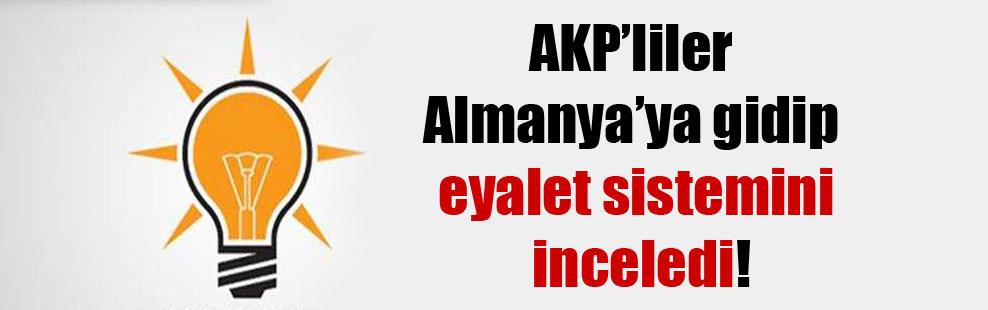 AKP'liler Almanya'ya gidip eyalet sistemini inceledi!