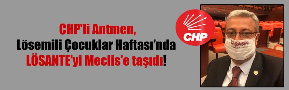 CHP'li Antmen, Lösemili Çocuklar Haftası'nda LÖSANTE'yi Meclis'e taşıdı!