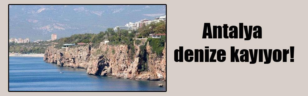Antalya denize kayıyor!