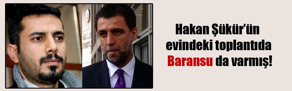 Hakan Şükür'ün evindeki toplantıda Baransu da varmış!