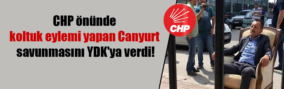 CHP önünde koltuk eylemi yapan Canyurt savunmasını YDK'ya verdi!