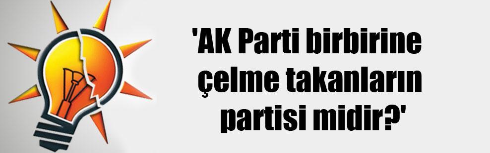'AK Parti birbirine çelme takanların partisi midir?'