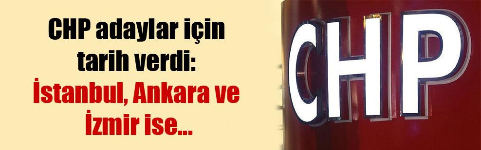 CHP adaylar için tarih verdi: İstanbul, Ankara ve İzmir ise…