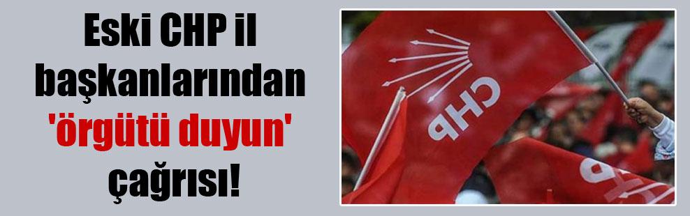 Eski CHP il başkanlarından 'örgütü duyun' çağrısı!