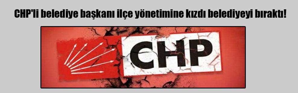 CHP'li belediye başkanı ilçe yönetimine kızdı belediyeyi bıraktı!