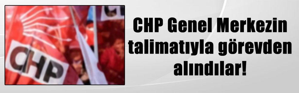 CHP Genel Merkezin talimatıyla görevden alındılar!