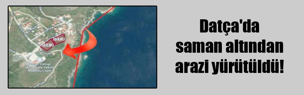 Datça'da saman altından arazi yürütüldü!