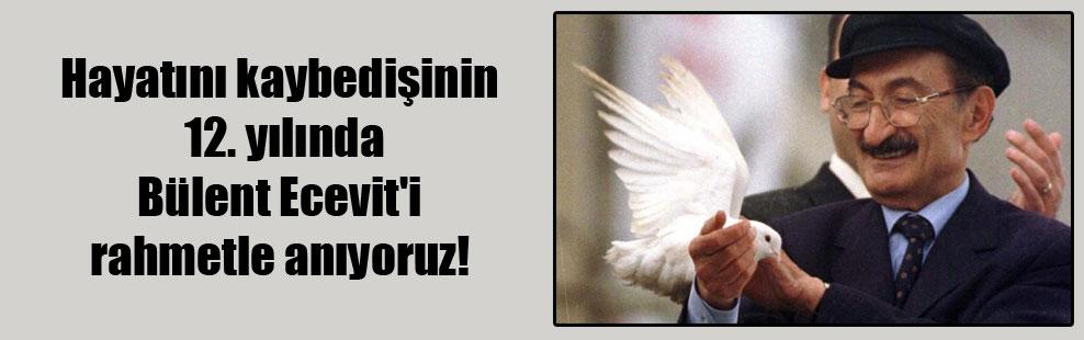 Hayatını kaybedişinin 12. yılında Bülent Ecevit'i rahmetle anıyoruz!