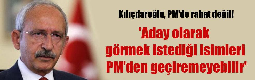 Kılıçdaroğlu, PM'de rahat değil! 'Aday olarak görmek istediği isimleri PM'den geçiremeyebilir'