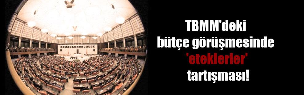 TBMM'deki bütçe görüşmesinde 'eteklerler' tartışması!
