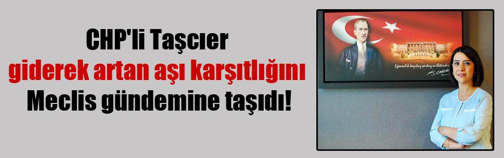 CHP'li Taşcıer giderek artan aşı karşıtlığını Meclis gündemine taşıdı!
