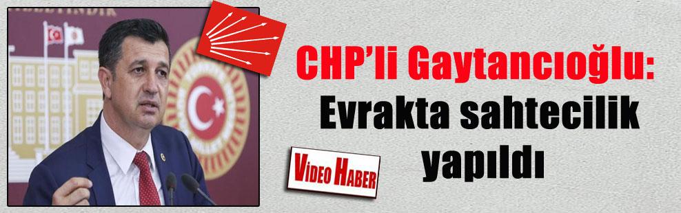 CHP'li Gaytancıoğlu: Evrakta sahtecilik yapıldı