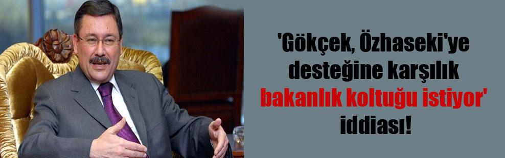 'Gökçek, Özhaseki'ye desteğine karşılık bakanlık koltuğu istiyor' iddiası!