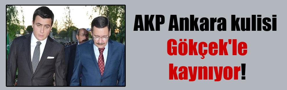 AKP Ankara kulisi Gökçek'le kaynıyor!
