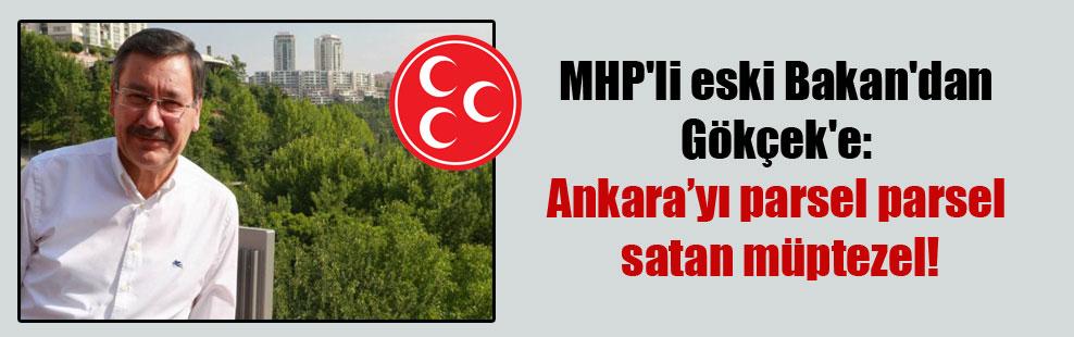 MHP'li eski Bakan'dan Gökçek'e: Ankara'yı parsel parsel satan müptezel!