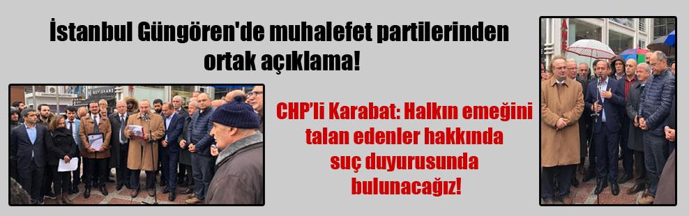 İstanbul Güngören'de muhalefet partilerinden ortak açıklama!