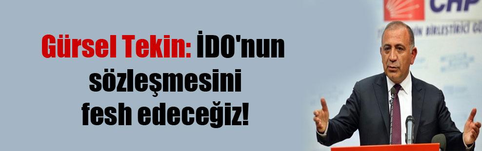 Gürsel Tekin: İDO'nun sözleşmesini fesh edeceğiz!