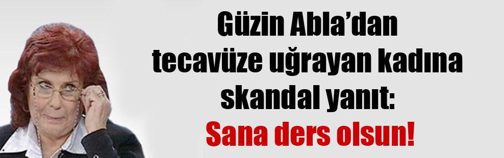 Güzin Abla'dan tecavüze uğrayan kadına skandal yanıt: Sana ders olsun!