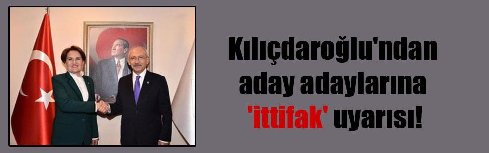 Kılıçdaroğlu'ndan aday adaylarına 'ittifak' uyarısı!