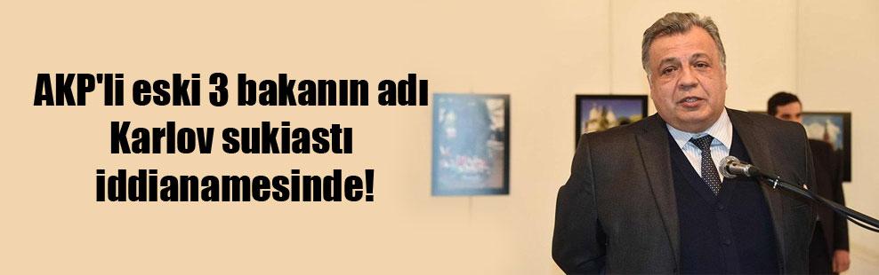 AKP'li eski 3 bakanın adı Karlov sukiastı iddianamesinde!