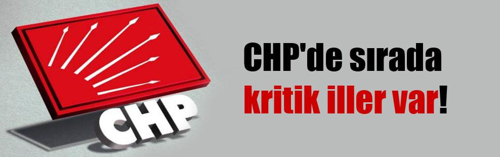 CHP'de sırada kritik iller var!