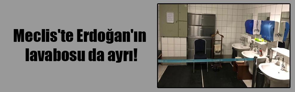 Meclis'te Erdoğan'ın lavabosu da ayrı!