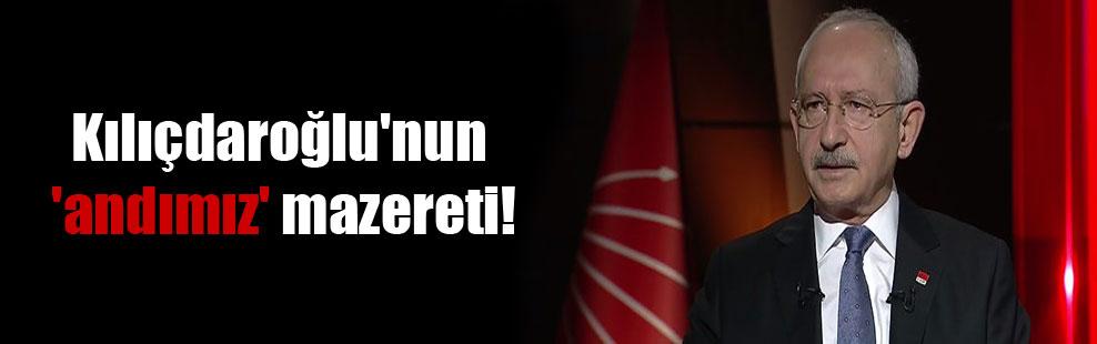 Kılıçdaroğlu'nun 'andımız' mazereti!