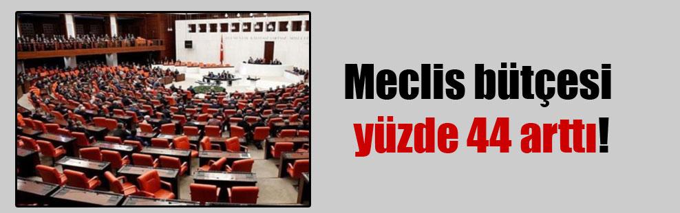 Meclis bütçesi yüzde 44 arttı!