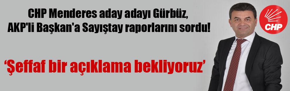CHP Menderes aday adayı Gürbüz, AKP'li Başkan'a Sayıştay raporlarını sordu!