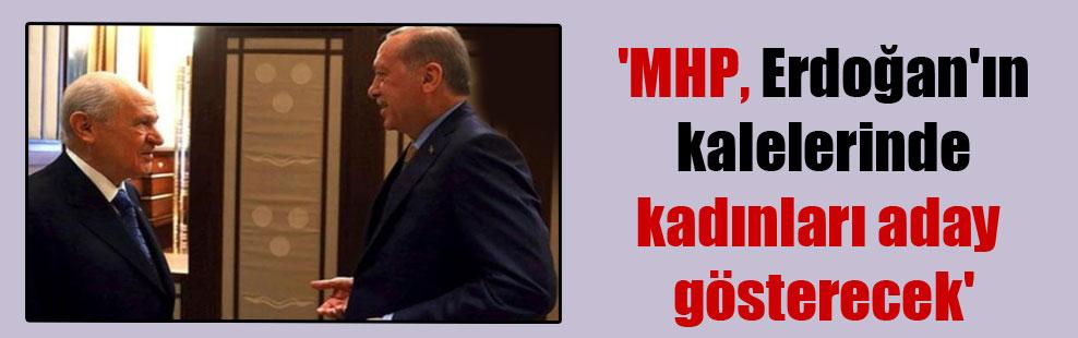 'MHP, Erdoğan'ın kalelerinde kadınları aday gösterecek'