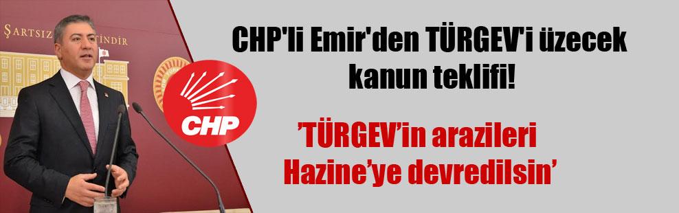 CHP'li Emir'den TÜRGEV'i üzecek kanun teklifi!