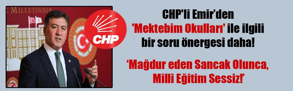 CHP'li Emir'den 'Mektebim Okulları' ile ilgili bir soru önergesi daha!