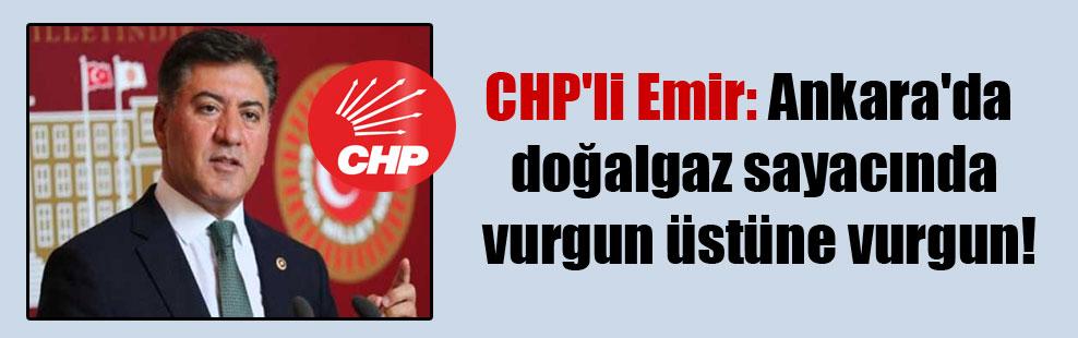 CHP'li Emir: Ankara'da doğalgaz sayacında vurgun üstüne vurgun!
