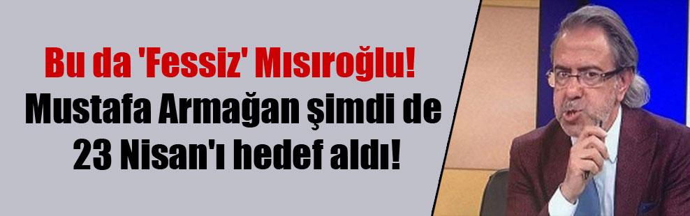 Bu da 'Fessiz' Mısıroğlu! Mustafa Armağan şimdi de 23 Nisan'ı hedef aldı!