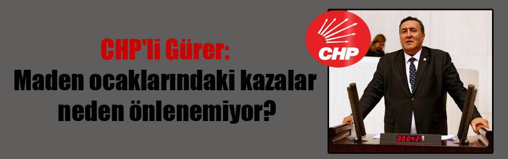 CHP'li Gürer: Maden ocaklarındaki kazalar neden önlenemiyor?