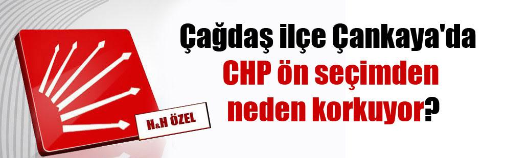 Çağdaş ilçe Çankaya'da CHP ön seçimden neden korkuyor?
